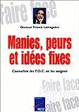 Manies, peurs et idées fixes - Connaître les T.O.C et les soigner - Retz - 04/06/1999