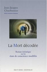 La Mort décodée - Roman initiatique sur les états de conscience modifiés de Jean-Jacques Charbonier