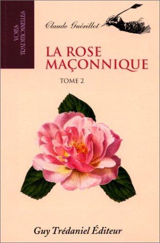 La rose maçonnique, tome 2