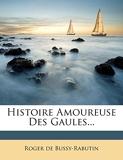 Histoire Amoureuse Des Gaules... - Nabu Press - 01/11/2011