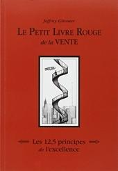 Le petit livre rouge de la vente - Les 12,5 principes de l'excellence de Jeffrey Gitomer