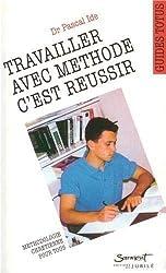 Travailler avec méthode, c'est réussir - Précis de méthodologie pour l'étudiant chrétien de Pascal Ide