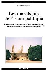 Les marabouts de l'islam politique - Le Dahiratoul Moustarchidina wal Moustarchidaty, un mouvement néo-confrérique sénégalais de Fabienne Samson