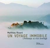 Un voyage immobile. L'Himalaya vu d'un ermitage de Matthieu Ricard