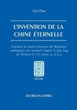 L' Invention de la Chine éternelle - Comment les maîtres-penseurs des Royaumes combattants ont construit l'empire le plus long de l'histoire (Ve - IIIe siècles av. J.-C.)