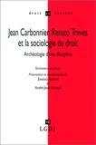 Jean Carbonnier Renato Treves et la sociologie du droit - Archéologie d'une discipline