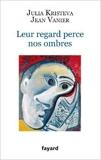 Leur regard perce nos ombres de Julia Kristeva,Jean Vanier ( 2 février 2011 ) - Fayard (2 février 2011)