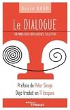 Le Dialogue - Cheminer vers l'intelligence collective. Préface de Peter Senge. Déjà traduit en 11 langues.