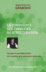 La Conscience - Ses capacités, sa structuration - Pilotage et autorégénération par la pensée et la perception spirituelle de Grigori Petrovich Grabovoï