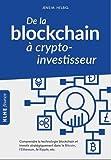 De la blockchain à crypto-investisseur - Comprendre la technologie blockchain et investir stratégiquement dans le Bitcoin, l'Ethereum, le Ripple, etc.