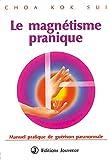 Le Magnétisme pranique - Manuel pratique de guérison paranormale
