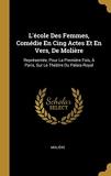 L'École Des Femmes, Comédie En Cing Actes Et En Vers, de Molière - Représentée, Pour La Première Fois, À Paris, Sur Le Théâtre Du Palais-Royal - Wentworth Press - 28/07/2018