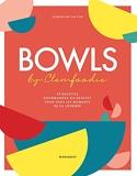 Bowls by Clemfoodie - 70 Recettes Gourmandes Ou Healthy Pour Tous Les Moments De La Journée
