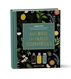 Ma bible des huiles essentielles - Edition de luxe - L'édition enrichie du livre de référence, illustrée et 100% en couleurs