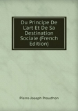 Du Principe De L'art Et De Sa Destination Sociale (French Edition) - Book on Demand
