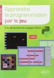Apprendre la programmation par le jeu - À la découverte du langage Python 3