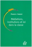 Médiations, institutions et loi dans la classe - Pratiques de pédagogie institutionnelle