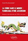 La Chine Dans le Monde Panorama d'une Ascension Relations Internationales de 1949 a Nos Jours