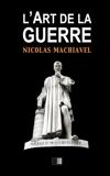 L'Art de la Guerre - Suivi de Vie de Machiavel par Charles Louandre - CreateSpace Independent Publishing Platform - 06/06/2016