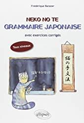 Neko No Te Grammaire Japonaise avec Exercices Corrigés Tous Niveaux de Frédérique Barazer