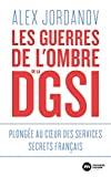 Les guerres de l'ombre de la DGSI - Plongée au coeur des services secrets français - Format Kindle - 9,99 €