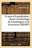 Le pain et la panification - Chimie et technologie de la boulangerie et de la meunerie (Éd.1897)