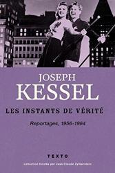 Les instants de vérité - Reportages, 1956-1964 de Joseph Kessel