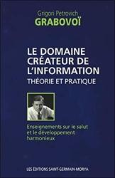 Le domaine créateur de l'information - Théorie et pratique de Grigori Petrovich Grabovoï