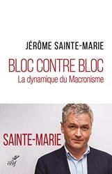 Bloc contre bloc - La dynamique du Macronisme de Jérôme Sainte-Marie