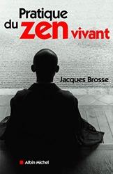 Pratique du zen vivant de Jacques Brosse
