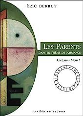 Les parents dans le thème de naissance - Ciel, mes Aïeux ! d'Eric Berrut