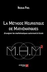 La Méthode Heuristique de Mathématiques - Enseigner les mathématiques autrement à l'école de Nicolas Pinel
