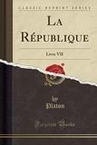 La République - Livre VII (Classic Reprint) - Forgotten Books - 20/01/2019