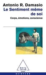 Le Sentiment même de soi - Corps, émotions, conscience d'Antonio R. Damasio
