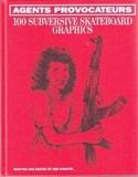 Agents Provocateurs 100 Subversive Skateboard Graphics /anglais