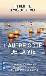 L'autre côté de la vie - Un merveilleux message d'espoir pour tous ceux qui ont perdu un proche de Philippe Ragueneau
