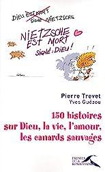 150 histoires sur Dieu, la vie, l'amour, les canards sauvages de Pierre TREVET