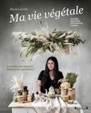La vie végétale - Remettez du naturel dans votre quotidien ! Maison, bien-être, décoration, cuisine