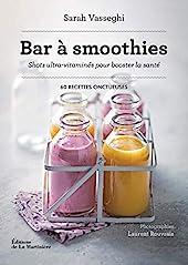 Bar à smoothies - Shots ultra-vitaminés pour booster la santé de Sarah Vasseghi