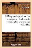 Bibliographie Générale Des Ouvrages Sur La Chasse, La Venerie Et La Fauconnerie Publiés Ou Comparés - Depuis le XVejusqu'à ce jour avec des notes ... l'indication de leur prix et de leur valeur
