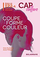 Épreuve pratique EP2 - Coupe Forme Couleur Femme CAP coiffure (2013) - Manuel d'IRÈNE DUCHESNE