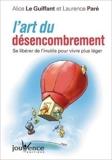 L'art du désencombrement - Se libérer de l'inutile pour vivre plus léger de Alice Le Guiffant,Laurence Paré ( 9 mars 2009 )