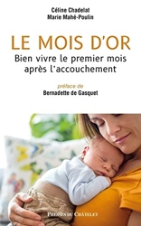 Le mois d'or - Bien vivre le premier mois après l'accouchement de Celine Chadelat