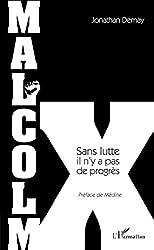 Malcolm X - Sans Lutte Il N'y A Pas De Progrès de Jonathan Demay