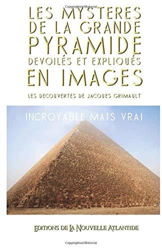 Les Mystères de la Grande Pyramide dévoilés et expliqués en images