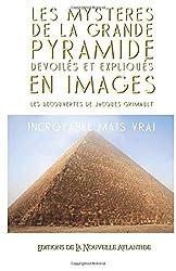Les Mystères de la Grande Pyramide dévoilés et expliqués en images - Les découvertes de Jacques Grimault de Jacques Grimault