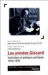 Les années Giscard - Institutions et pratiques politiques (1974-1978) de R. Remond