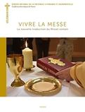 Vivre la messe. La nouvelle traduction du Missel romain