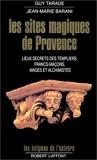 Les Sites magiques de Provence - Lieux secrets des Templiers, francs-maçons, mages et alchimistes