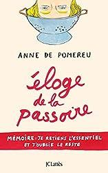 Eloge de la passoire - Mémoire : je retiens l'essentiel et j'oublie le reste d'Anne de Pomereu